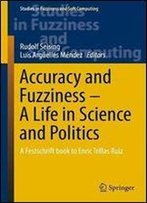 Accuracy And Fuzziness - A Life In Science And Politics: A Festschrift Book To Enric Trillas Ruiz