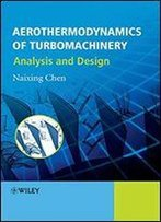 Aerothermodynamics Of Turbomachinery: Analysis And Design