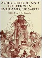 Agriculture And Politics In England, 1815-1939