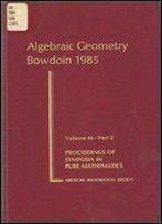 Algebraic Geometry: Bowdoin, 1985 (Proceedings Of Symposia In Pure Mathematics)