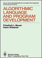 Algorithmic Language And Program Development (Monographs In Computer Science)