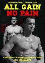 All Gain, No Pain: The Over-40 Man's Comeback Guide To Rebuild Your Body After Pain, Injury, Or Physical Therapy