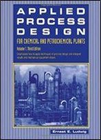 Applied Process Design For Chemical And Petrochemical Plants: Volume 1, Third Edition