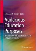 Audacious Education Purposes: How Governments Transform The Goals Of Education Systems