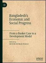 Bangladesh's Economic And Social Progress: From A Basket Case To A Development Model