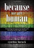 Because We Are Human: Contesting Us Support For Gender And Sexuality Human Rights Abroad