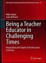 Being A Teacher Educator In Challenging Times: Negotiating The Rapids Of Professional Learning