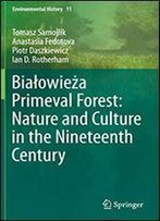 Biaowiea Primeval Forest: Nature And Culture In The Nineteenth Century