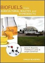 Biofuels From Agricultural Wastes And Byproducts