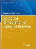Biological Remediation Of Explosive Residues (Environmental Science And Engineering)
