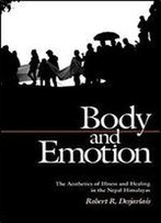 Body And Emotion: The Aesthetics Of Illness And Healing In The Nepal Himalayas (Contemporary Ethnography)