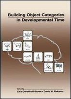 Building Object Categories In Developmental Time (Carnegie Mellon Symposia On Cognition Series)