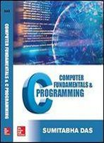 Computer Fundamentals And C Programming [Paperback] [Jan 01, 2018] Sumitabha Das