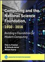 Computing And The National Science Foundation 1950-2016: Building A Foundation For Modern Computing