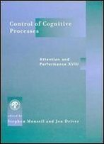 Control Of Cognitive Processes: Attention And Performance Xviii