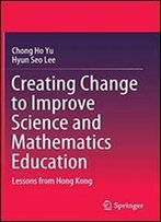 Creating Change To Improve Science And Mathematics Education: Lessons From Hong Kong