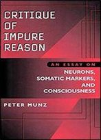 Critique Of Impure Reason: Essay On Neurons, Somatic Markers And Consciousness