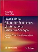 Cross-Cultural Adaptation Experiences Of International Scholars In Shanghai: From The Perspective Of Organisational Culture