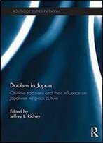 Daoism In Japan: Chinese Traditions And Their Influence On Japanese Religious Culture (Routledge Studies In Taoism)