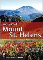 Day Hiking Mount St. Helens: National Volcanic Monument, Nature Trails, Winter Routes, Summit