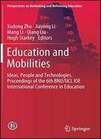Education And Mobilities: Ideas, People And Technologies. Proceedings Of The 6th Bnu/Ucl Ioe International Conference In Education