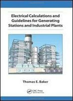 Electrical Calculations And Guidelines For Generating Station And Industrial Plants (Crc Press)