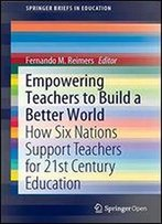 Empowering Teachers To Build A Better World: How Six Nations Support Teachers For 21st Century Education