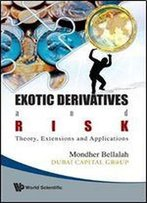 Exotic Derivatives And Risk: Theory, Extensions And Applications