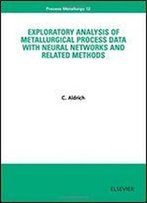 Exploratory Analysis Of Metallurgical Process Data With Neural Networks And Related Methods (Process Metallurgy)
