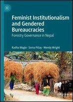 Feminist Institutionalism And Gendered Bureaucracies: Forestry Governance In Nepal