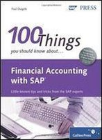 Financial Accounting With Sap: 100 Things You Should Know About