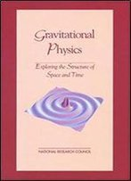Gravitational Physics: Exploring The Structure Of Space And Time (Physics In A New Era)