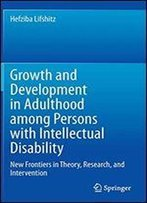 Growth And Development In Adulthood Among Persons With Intellectual Disability: New Frontiers In Theory, Research, And Intervention