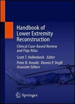 Handbook Of Lower Extremity Reconstruction: Clinical Case-based Review And Flap Atlas
