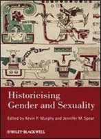 Historicising Gender And Sexuality (Gender And History Special Issues)