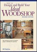 How To Design And Build Your Ideal Woodshop