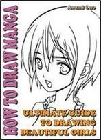 How To Draw Manga : Ultimate Guide To Drawing Beautiful Girls