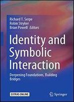 Identity And Symbolic Interaction: Deepening Foundations, Building Bridges