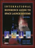 International Reference Guide To Space Launch Systems, Fourth Edition (Library Of Flight)