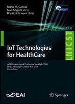Iot Technologies For Healthcare: 6th Eai International Conference, Healthyiot 2019, Braga, Portugal, December 46, 2019, Proceedings
