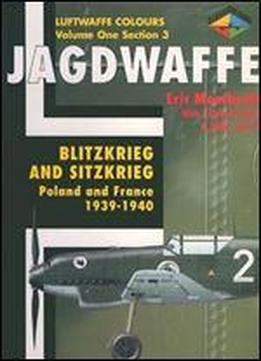 Jagdwaffe Volume One, Section 3: Blitzkrieg And Sitzkrieg: Poland And France 1939-1940 (luftwaffe Colours)