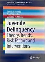 Juvenile Delinquency: Theory, Trends, Risk Factors And Interventions