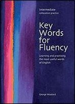 Key Words For Fluency Intermediate: Learning And Practising The Most Useful Words Of English (Key Words For Fluency: Learning And Practising The Most Useful Words Of English)