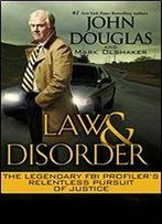 Law And Disorder: The Legendary Fbi Profiler's Relentless Pursuit Of Justice