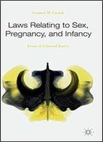 Laws Relating To Sex, Pregnancy, And Infancy: Issues In Criminal Justice
