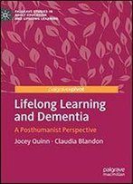 Lifelong Learning And Dementia: A Posthumanist Perspective