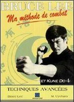 Ma Methode De Combat - Jeet Kune Do Tome 4 - Techniques Avancees