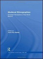 Medieval Ethnographies : European Perceptions Of The World Beyond