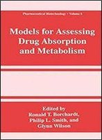 Models For Assessing Drug Absorption And Metabolism (Pharmaceutical Biotechnology (8))