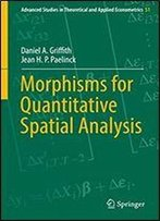 Morphisms For Quantitative Spatial Analysis (Advanced Studies In Theoretical And Applied Econometrics Book 51)